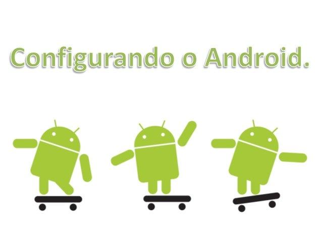Se o cliente já tiverAndroid1.2 - Configuração inicial                             uma conta Google