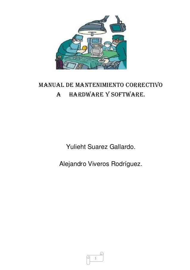 Manual de mantenimiento correctivo    a   hardware y software.        Yulieht Suarez Gallardo.     Alejandro Viveros Rodrí...