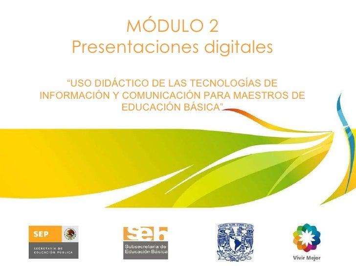 """MÓDULO 2 Presentaciones digitales """" USO DIDÁCTICO DE LAS TECNOLOGÍAS DE INFORMACIÓN Y COMUNICACIÓN PARA MAESTROS DE EDUCAC..."""