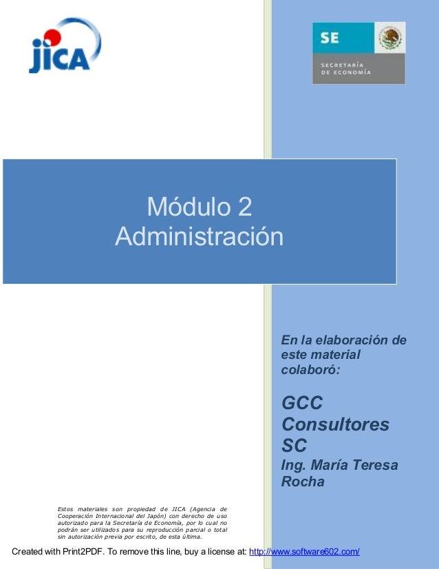 Módulo 2 Administración  En la elaboración de este material colaboró:  GCC Consultores SC Ing. María Teresa Rocha Estos ma...