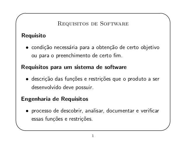 ' & $ % Requisitos de Software Requisito • condi¸c˜ao necess´aria para a obten¸c˜ao de certo objetivo ou para o preenchime...