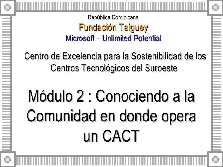 Módulo 2 : Conociendo a la Comunidad en donde opera un CACT Centro de Excelencia para la Sostenibilidad de los Centros Tec...