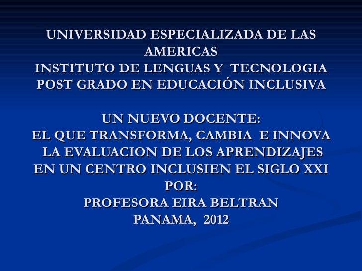 UNIVERSIDAD ESPECIALIZADA DE LAS             AMERICASINSTITUTO DE LENGUAS Y TECNOLOGIAPOST GRADO EN EDUCACIÓN INCLUSIVA   ...