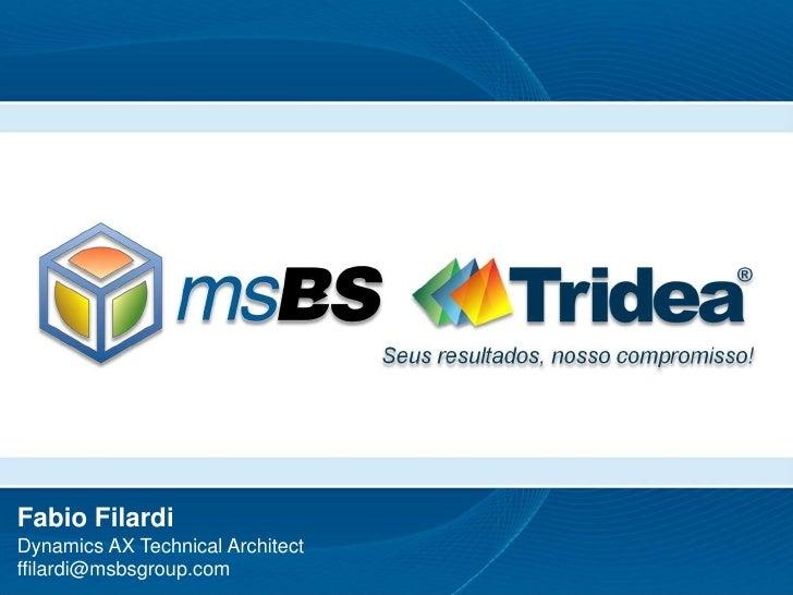 Fabio FilardiDynamics AX Technical Architectffilardi@msbsgroup.com