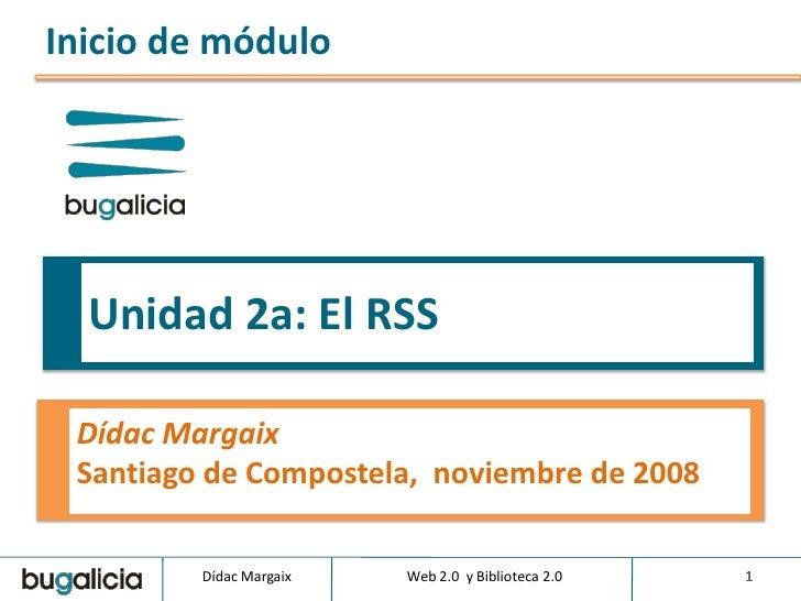 Inicio de módulo       Unidad 2a: El RSS   Dídac Margaix  Santiago de Compostela, noviembre de 2008           Dídac Margai...