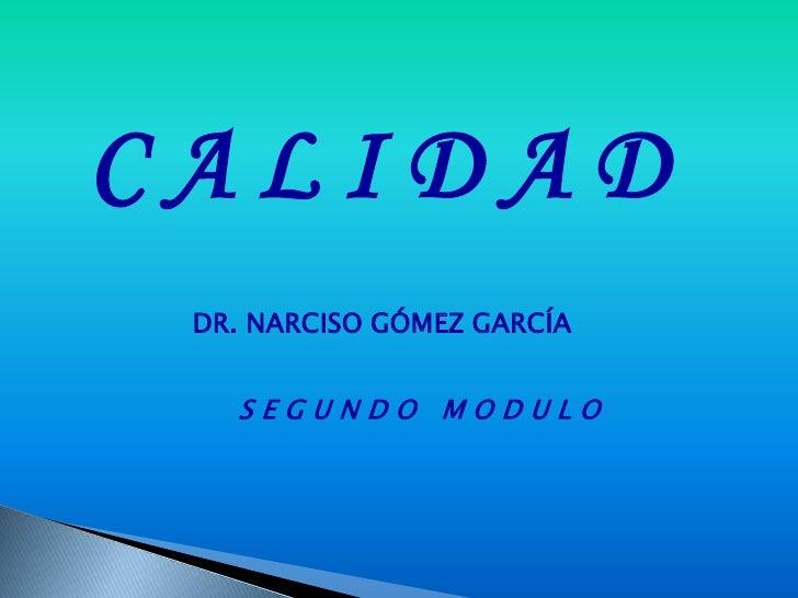 CALIDAD DR. NARCISO GÓMEZ GARCÍA   SEGUNDO MODULO