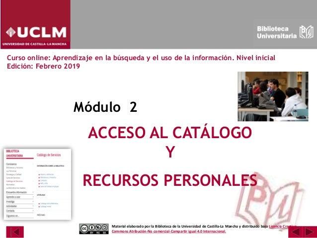 ACCESO AL CATÁLOGO Y RECURSOS PERSONALES Módulo 2 Curso online: Aprendizaje en la búsqueda y el uso de la información. Niv...