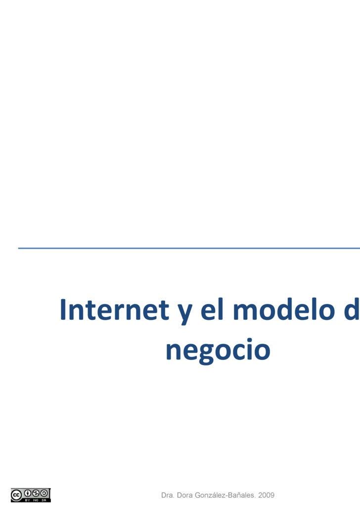 Internet y el modelo de negocio Dra. Dora González-Bañales. 2009