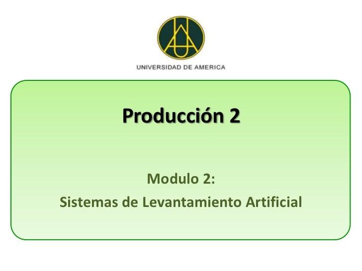 Producción 2             Modulo 2:Sistemas de Levantamiento Artificial