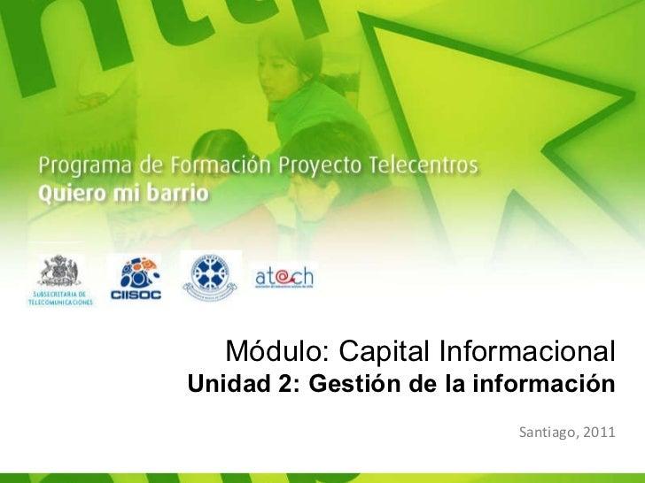 Módulo: Capital Informacional Unidad 2: Gestión de la información Santiago, 2011