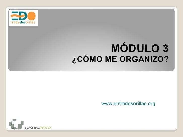 MÓDULO 3 ¿CÓMO ME ORGANIZO? www.entredosorillas.org