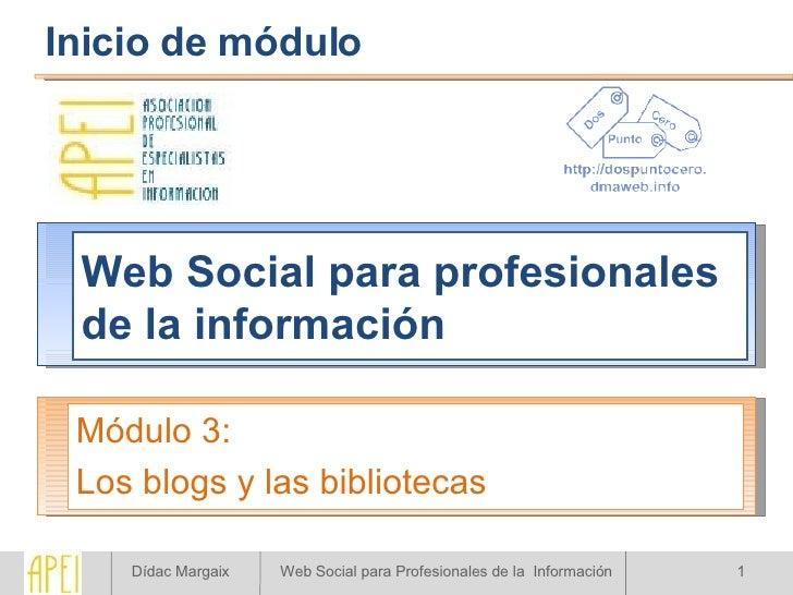 Web Social para profesionales de la información Módulo 3: Los blogs y las bibliotecas Inicio de módulo
