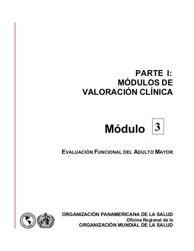 PARTE I:            MÓDULOS DE      VALORACIÓN CLÍNICA              Módulo 3EVALUACIÓN FUNCIONAL DEL ADULTO MAYORORGANIZAC...