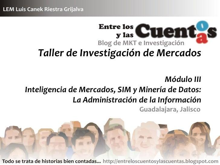 Taller de Investigación de Mercados                                          Módulo III Inteligencia de Mercados, SIM y Mi...