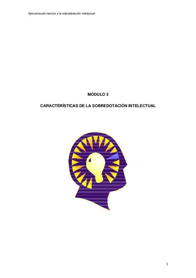 Aproximación teórica a la sobredotación intelectual 1 MÓDULO 3 CARACTERÍSTICAS DE LA SOBREDOTACIÓN INTELECTUAL