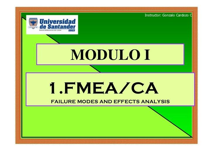 Instructor: Gonzalo Cardozo C     MODULO I1.FMEA/CAFAILURE MODES AND EFFECTS ANALYSIS