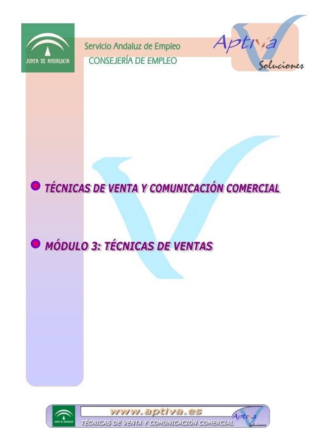 MÓDULO 3: TÉCNICAS DE VENTAS UTÉCNICAS DE VENTAS Y COMUNICACIÓN COMERCIAL UMÓDULO 3: TÉCNICAS DE VENTAS (40 HORAS) UUnidad...