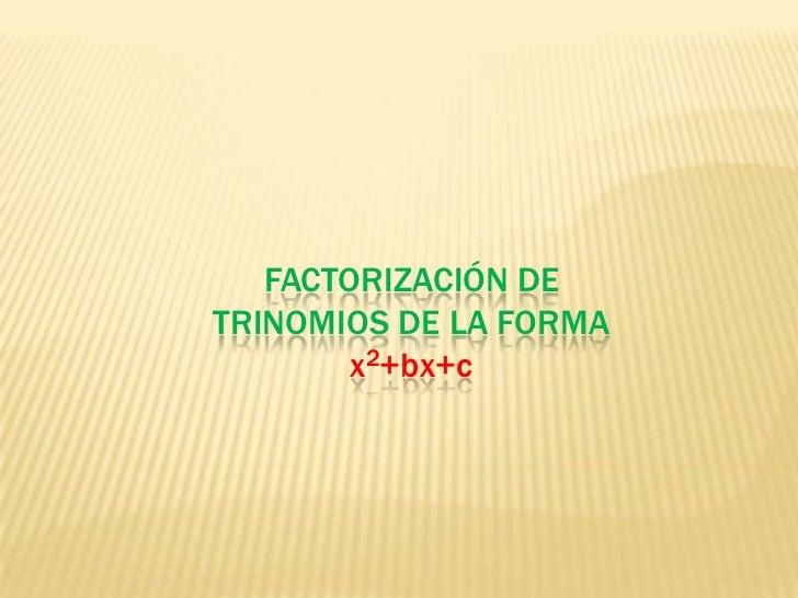 FACTORIZACIÓN DE TRINOMIOS DE LA FORMA  x2+bx+c <br />