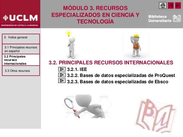 MÓDULO 3. RECURSOS ESPECIALIZADOS EN CIENCIA Y TECNOLOGÍA 3.2. PRINCIPALES RECURSOS INTERNACIONALES 3.2.1. IEE 3.2.2. Base...