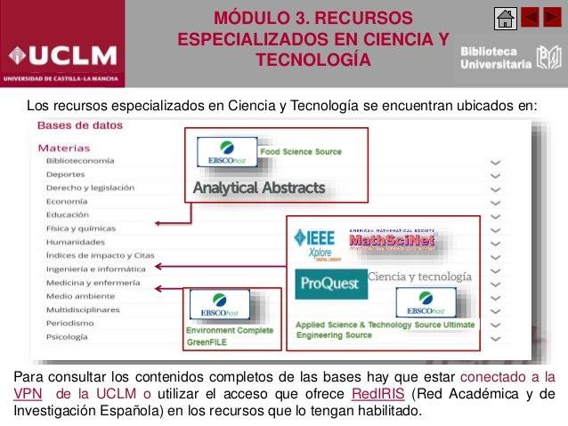 Para consultar los contenidos completos de las bases hay que estar conectado a la VPN de la UCLM o utilizar el acceso que ...