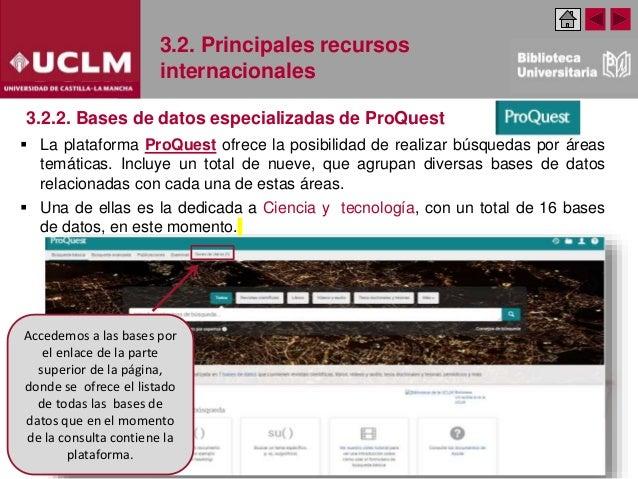 3.2. Principales recursos internacionales 3.2.2. Bases de datos especializadas de ProQuest  La plataforma ProQuest ofrece...