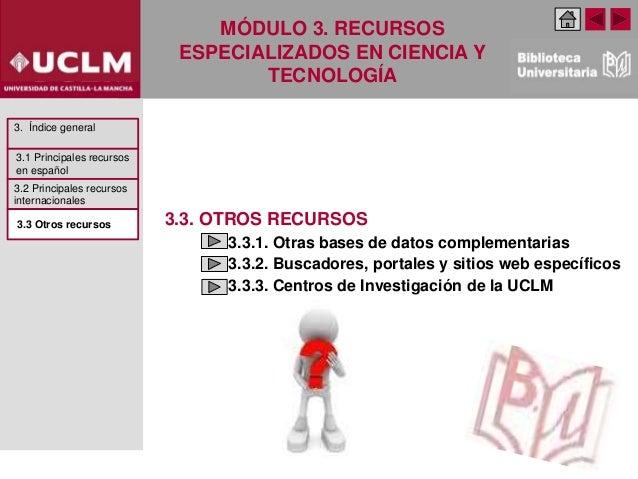 MÓDULO 3. RECURSOS ESPECIALIZADOS EN CIENCIA Y TECNOLOGÍA 3.3. OTROS RECURSOS 3.3.1. Otras bases de datos complementarias ...