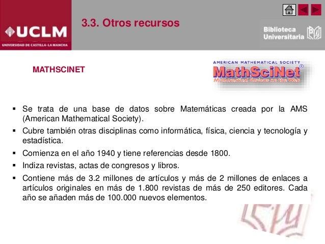 3.3. Otros recursos MATHSCINET  Se trata de una base de datos sobre Matemáticas creada por la AMS (American Mathematical ...
