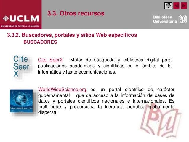 3.3. Otros recursos 3.3.2. Buscadores, portales y sitios Web específicos Cite SeerX. Motor de búsqueda y biblioteca digita...