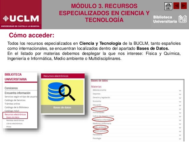 Cómo acceder: Todos los recursos especializados en Ciencia y Tecnología de la BUCLM, tanto españoles como internacionales,...
