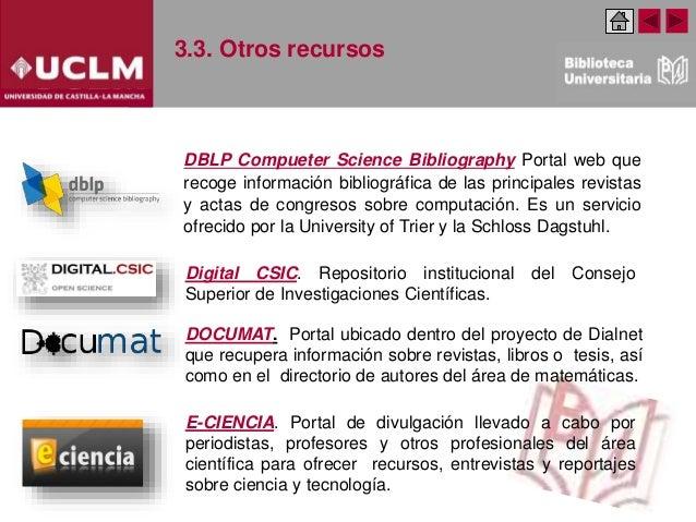 3.3. Otros recursos DBLP Compueter Science Bibliography Portal web que recoge información bibliográfica de las principales...