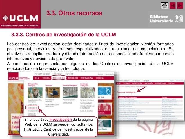 3.3. Otros recursos 3.3.3. Centros de investigación de la UCLM Los centros de investigación están destinados a fines de in...