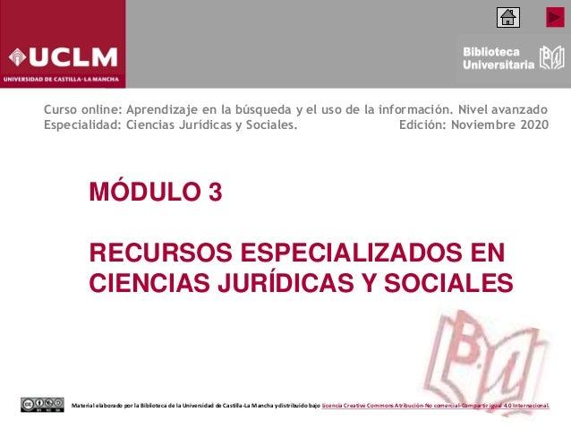 MÓDULO 3 RECURSOS ESPECIALIZADOS EN CIENCIAS JURÍDICAS Y SOCIALES Curso online: Aprendizaje en la búsqueda y el uso de la ...