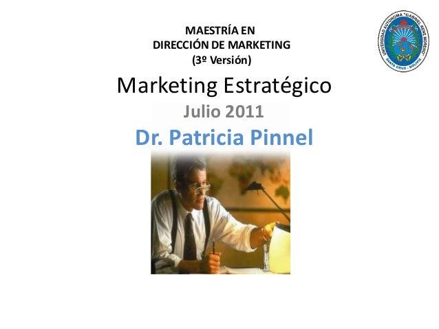 MAESTRÍA EN DIRECCIÓN DE MARKETING (3º Versión)  Marketing Estratégico Julio 2011  Dr. Patricia Pinnel
