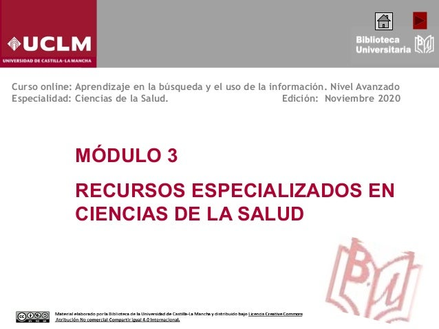 MÓDULO 3 RECURSOS ESPECIALIZADOS EN CIENCIAS DE LA SALUD Curso online: Aprendizaje en la búsqueda y el uso de la informaci...