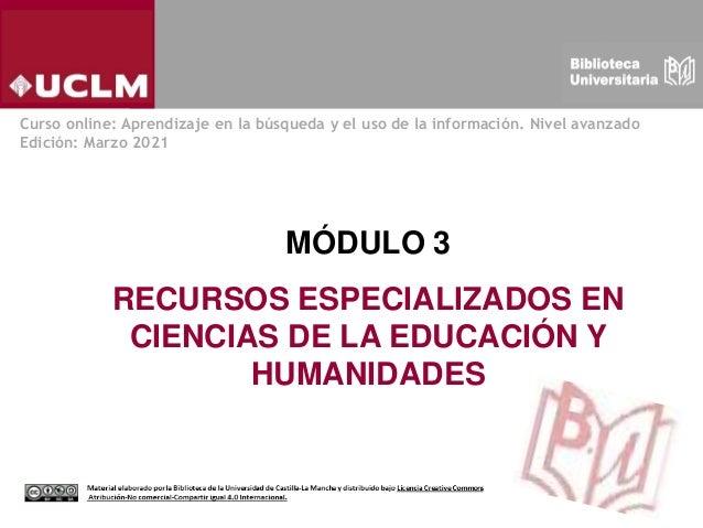 MÓDULO 3 RECURSOS ESPECIALIZADOS EN CIENCIAS DE LA EDUCACIÓN Y HUMANIDADES Curso online: Aprendizaje en la búsqueda y el u...