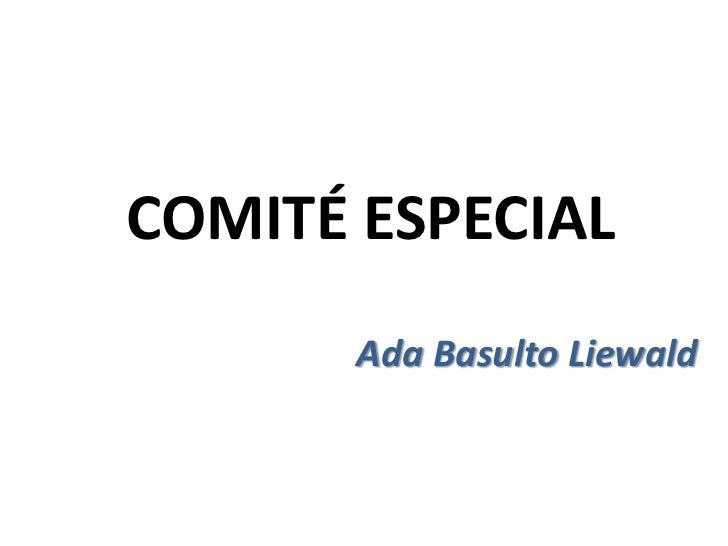 COMITÉ ESPECIAL<br />Ada BasultoLiewald<br />