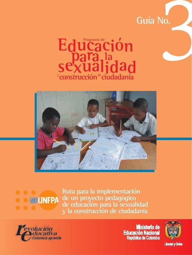 G u í a3Ruta para desarrollar ProyectosPedagógicos de Educación para laSexualidad y Construcciónde CiudadaníaRuta para des...