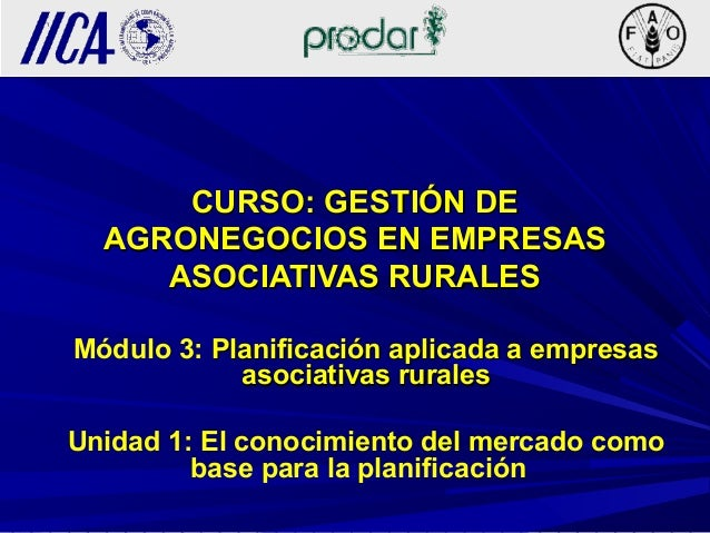CURSO: GESTIÓN DECURSO: GESTIÓN DE AGRONEGOCIOS EN EMPRESASAGRONEGOCIOS EN EMPRESAS ASOCIATIVAS RURALESASOCIATIVAS RURALES...