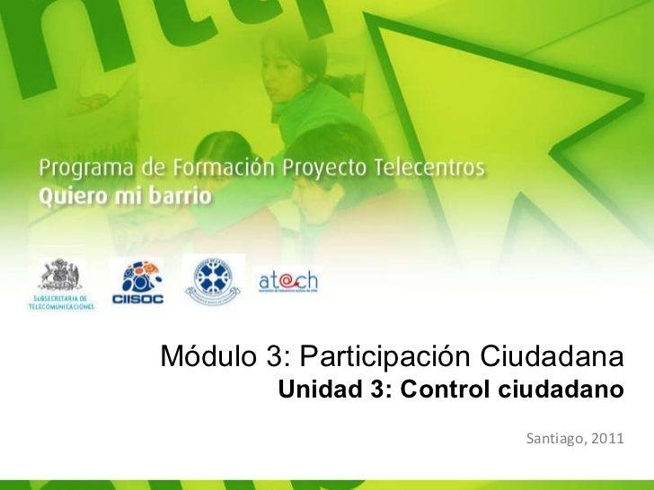 Módulo 3: Participación Ciudadana Unidad 3: Control ciudadano Santiago, 2011