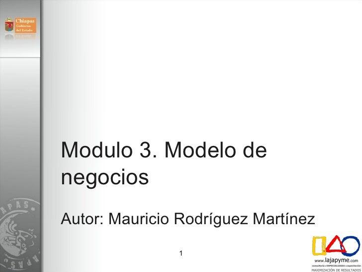 Modulo 3. Modelo de negocios Autor: Mauricio Rodríguez Martínez                 1