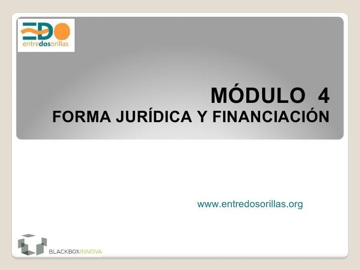 MÓDULO 4 FORMA JURÍDICA Y FINANCIACIÓN www.entredosorillas.org
