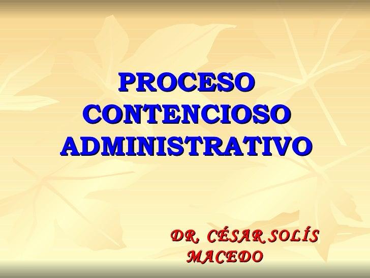 PROCESO CONTENCIOSOADMINISTRATIVO      DR. CÉSAR SOLÍS       MACEDO