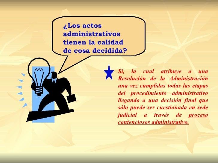 ¿Los actosadministrativostienen la calidadde cosa decidida?              Sí, la cual atribuye a una              Resolució...