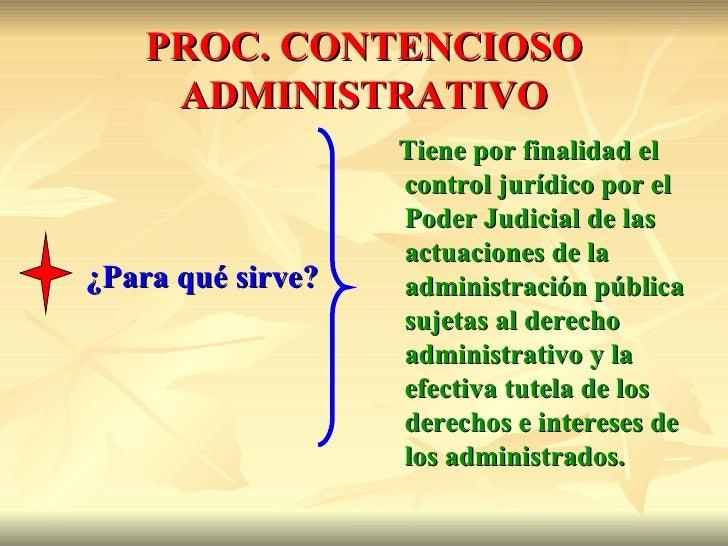 PROC. CONTENCIOSO     ADMINISTRATIVO                   Tiene por finalidad el                   control jurídico por el   ...