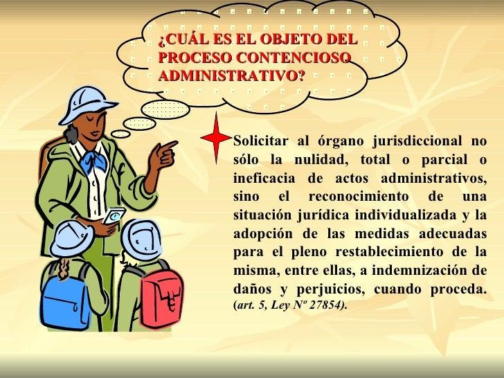 ¿CUÁL ES EL OBJETO DELPROCESO CONTENCIOSOADMINISTRATIVO?        Solicitar al órgano jurisdiccional no        sólo la nulid...