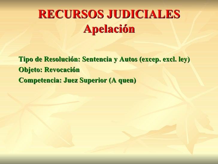 RECURSOS JUDICIALES           ApelaciónTipo de Resolución: Sentencia y Autos (excep. excl. ley)Objeto: RevocaciónCompetenc...