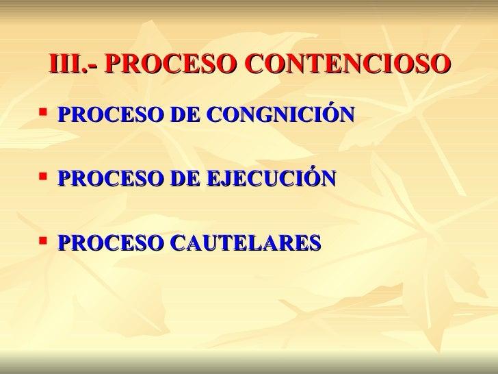 III.- PROCESO CONTENCIOSO   PROCESO DE CONGNICIÓN   PROCESO DE EJECUCIÓN   PROCESO CAUTELARES