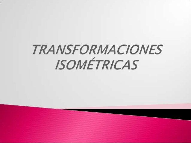Simetría                           central                  DEFINICION: Se llaman             transformaciones isométricas...