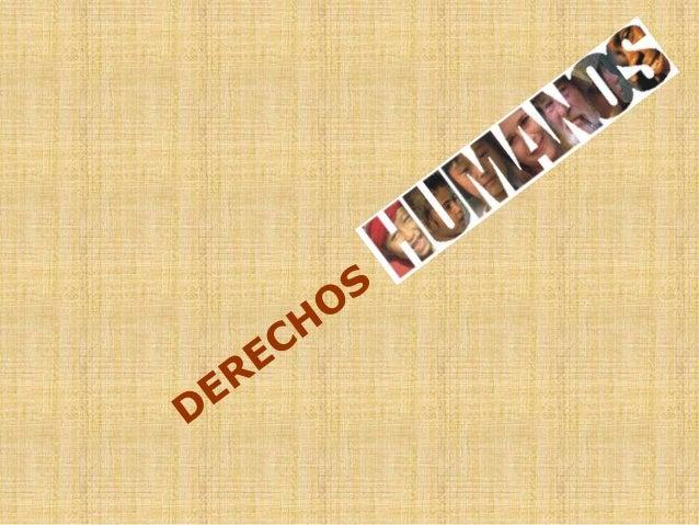 LOS DERECHOS HUMANOS SON: • …inherentes a la persona; • …inalienables; • …irrenunciables; • …sobretodo irrevocables; • …in...