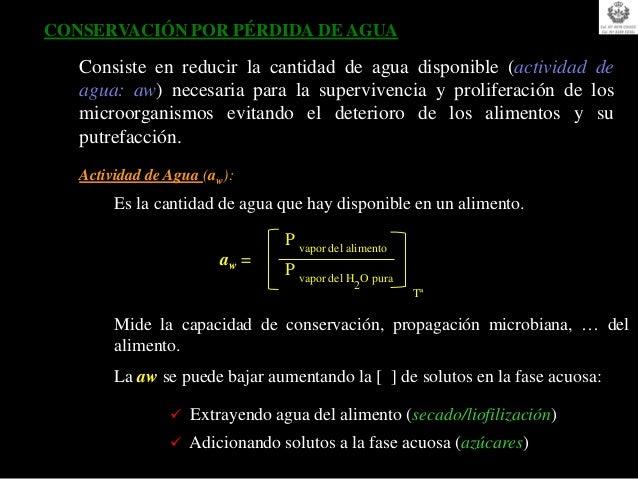 CONSERVACIÓN POR PÉRDIDA DE AGUA   Consiste en reducir la cantidad de agua disponible (actividad de   agua: aw) necesaria ...
